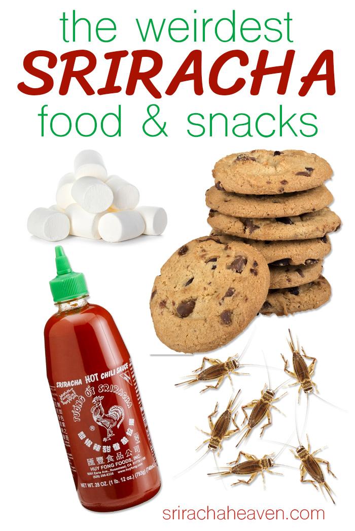 6 Weirdest Sriracha Foods & Snacks